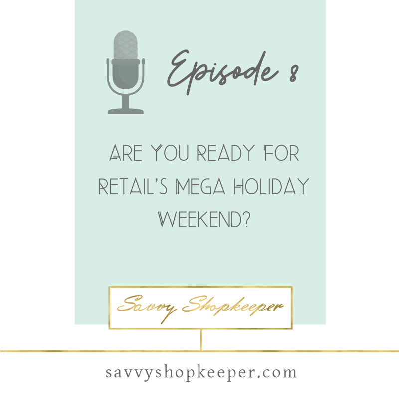 Ep. 8 Are You Ready For Retail's Mega Holiday Weekend?
