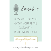 Ep 9 How well do you know your retail customer? {FREE Workbook}