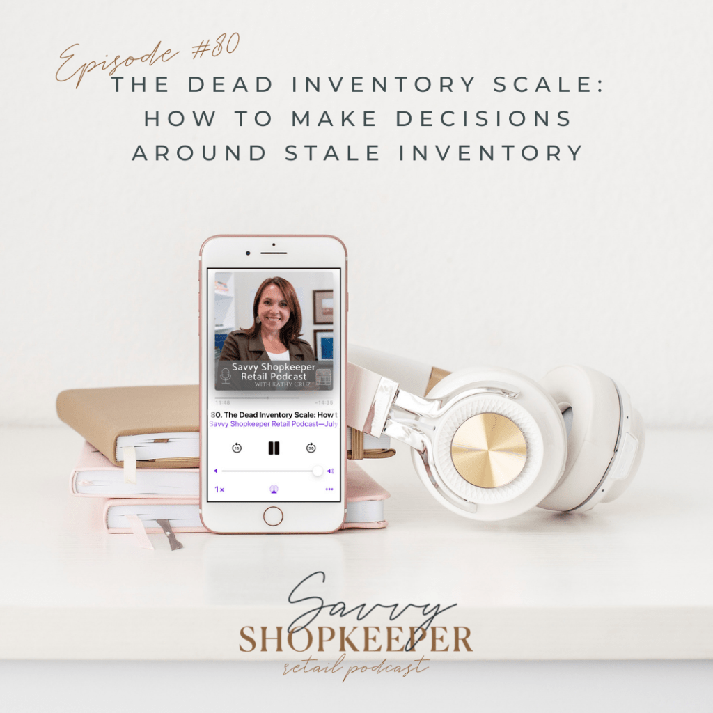 Ep. 80 The Dead Inventory Scale: How to Make Decisions Around Stale Inventory