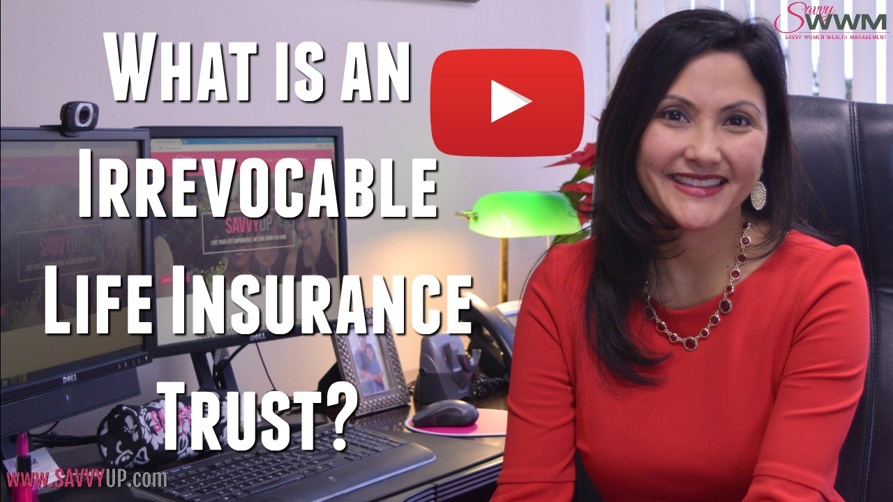 What is an Irrevocable Life Insurance Trust? | Savvy Women ...