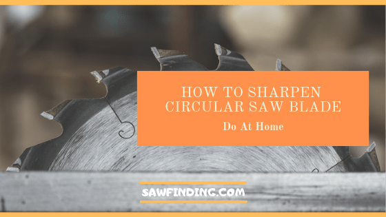 How to Sharpen Circular Saw Blade