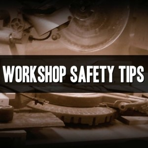 Workshop Safety Tips