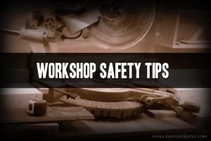 Workshop Safety Tips
