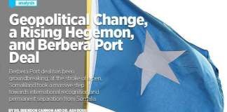 Geopolitical Change, A Rising Hegemon, And Berbera Port Deal
