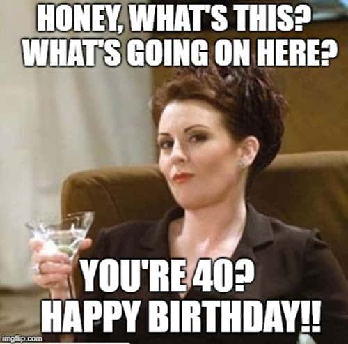 happy 40th birthday honey meme