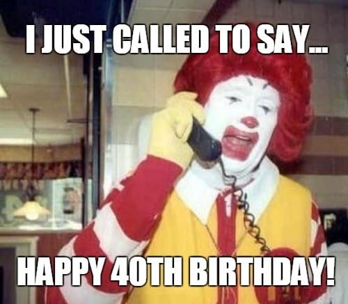 happy 40th birthday mcdonalds meme