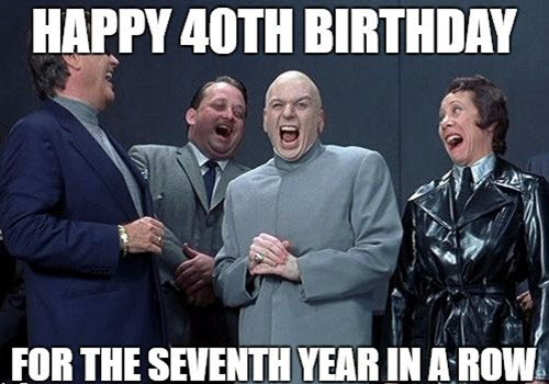 happy 40th birthday year meme