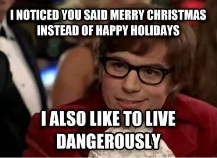 i noticed you said merry christmas instead of happy holidays funny memes