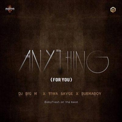 New Music: DJ Big N Ft. Tiwa Savage x Burna Boy – Anything (For You)