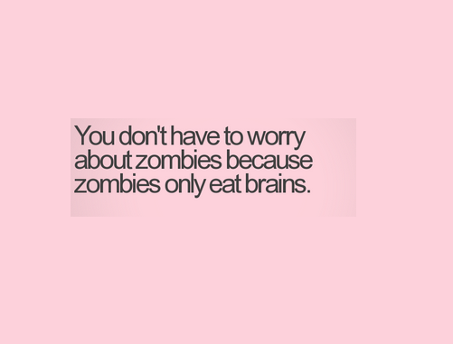 Don't worry about zombies
