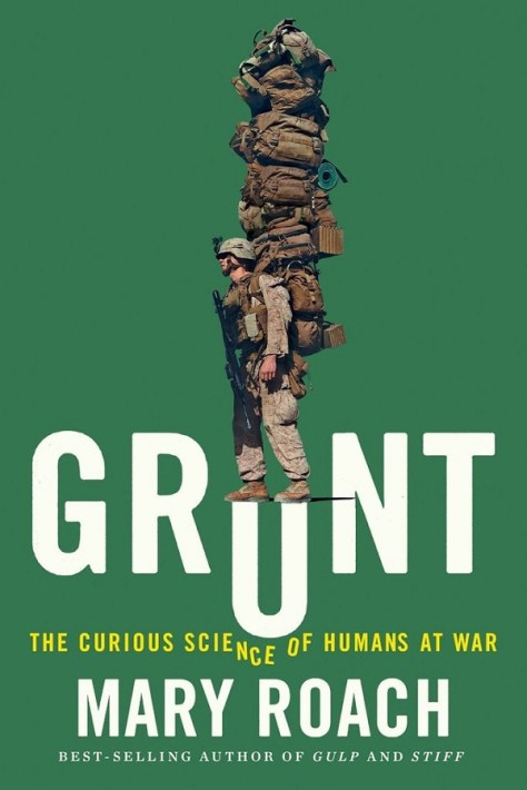 Grunt- The Curious Science of Humans at War Mary Roach