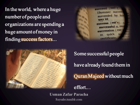 "In the world,  where a huge number of people and organizations are spending a huge amount of money in finding success factors... Some successful people have already found them in Quran Majeed without much effort.. . NB. Get eBook of Usman Zafar Paracha's quotations – ""میرے خیالات"" - http://amzn.to/29gFPKD Join SayPeople.com - https://goo.gl/hYUuNt"