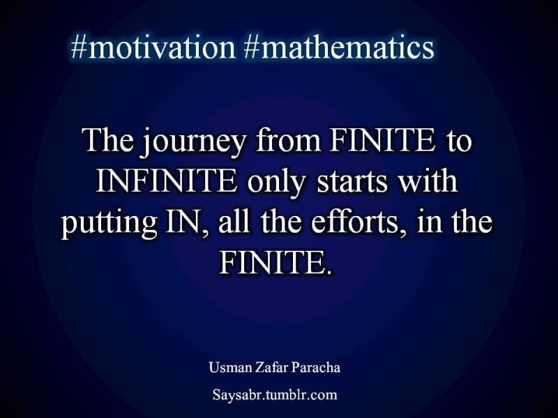 "English, quote #motivation #mathematics  The journey from FINITE to INFINITE only starts with putting IN, all the efforts, in the FINITE.  NB. Get eBook of Usman Zafar Paracha on Biostatistics – ""Biostatistics – When Pain becomes Treatment"" - http://amzn.to/2kHI5Aq Join saysabr.tumblr.com - https://www.tumblr.com/follow/saysabr"