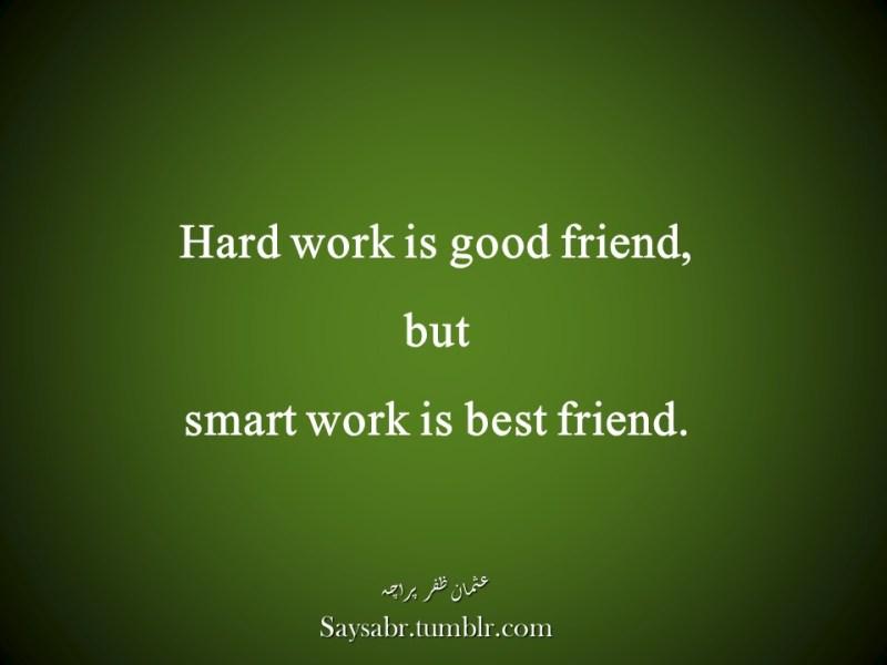 "Hard work is good friend, but smart work is best friend.NB. Get eBook of Usman Zafar Paracha's quotations in Urdu – ""میرے خیالات"" - http://amzn.to/29gFPKD Join Usman on Facebook - https://www.facebook.com/usmanzparacha"