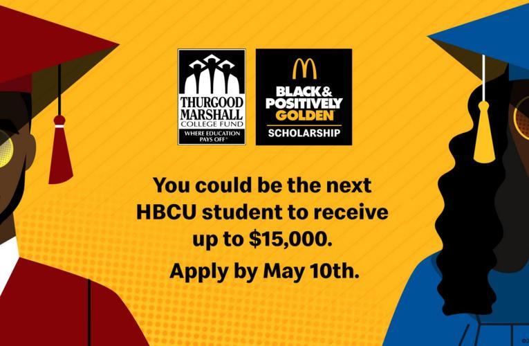 McDonald's Black & Positively Golden Scholarship Program is Championing Black Excellence by Awarding $500,000 in Scholarships to HBCU Students in Partnership with the Thurgood Marshall College Fund