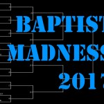 BAPTIST MADNESS 2017…It's Not What You Think!