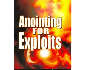 Download Anointing For Exploits By Bishop David Oyedepo