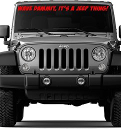 get quotations front windshield sticker decal wave dammit it s a jeep thing for jeep wrangler tj 40 [ 1500 x 1187 Pixel ]