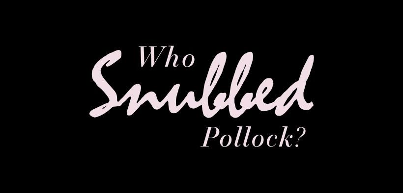 who snubbed pollock