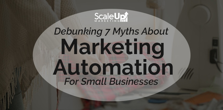 "header image of the blog title ""Debunking 7 Myths About Marketing Automation For Small Businesses"" with a background sideview shot of a woman sewing"