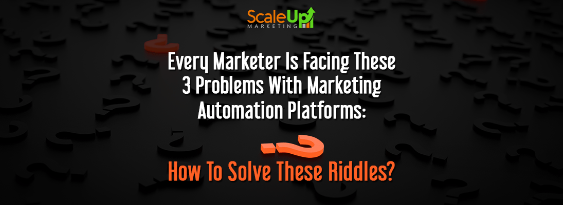 "header image of the blog title ""Every Marketer Is Facing These 3 Problems With Marketing Automation Platforms: How To Solve These Riddles"" with a background of scattered question marks"