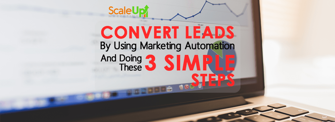 "header image of the blog title ""Convert Leads By Using Marketing Automation And Doing These 3 Simple Steps"" with the background of an open laptop and a graph analytics on screen."