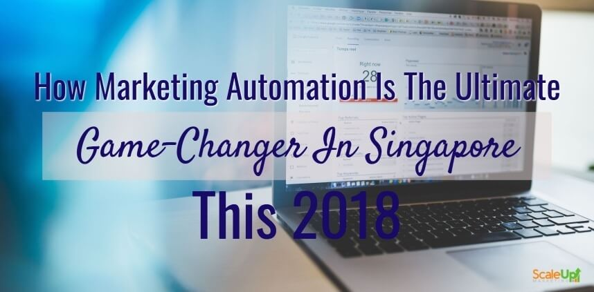 "header image of the blog title ""How Marketing Automation Is The Ultimate Game-Changer In Singapore This 2018"" with a background of an open laptop on a wooden table"