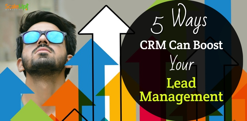 "header image of the blog title ""5 Ways CRM Can Boost Your Lead Management"" and a background image of a man looking up with colorful arrows pointing up"