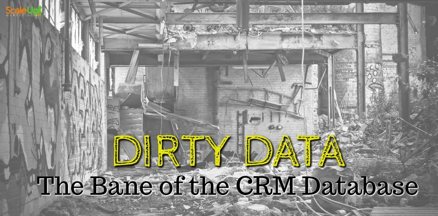 "header image of the blog title ""Dirty Data: The Bane of the CRM Database"" with a black and white background of dirty abandoned building"