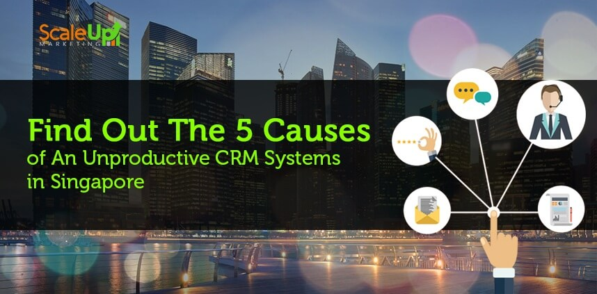 "header image of the blog title ""Find Out The 5 Causes of an Unproductive CRM Systems in Singapore"" with a city view shot of high buildings"