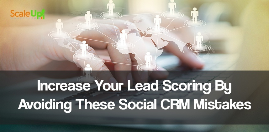 "header image of the blog title ""Increase Your Lead Scoring By Avoiding These Social CRM Mistakes"" with a background sideview shot of hands typing on a laptop's keyboard with white connected man icons on different places on a map"