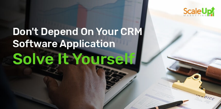 "header image of the blog title ""Don't Depend On Your CRM Software Application Solve It Yourself"" with a close-up shot of a hand typing on a laptop"