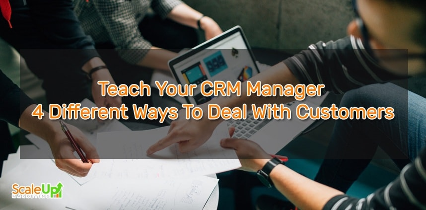 "header image of the blog title ""Teach Your CRM Managers 4 Different Ways To Deal With Customers"" with an over-the-shoulder shot of 3 person discussing a plan with a laptop on a table"