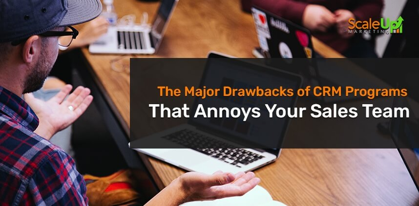 "header image of the blog title ""The Major Drawbacks of CRM Programs That Annoys Your Sales Team"" with an over-the-shoulder shot of a person staring at his open laptop looking disappointed"