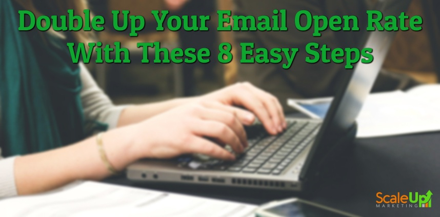 "header image of the blog title ""Double Up Your Email Open Rate With These 8 Easy Steps"" with a girl only half of its body shown operating a laptop on a table"