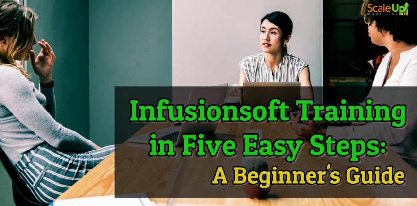 "blog title ""Infusionsoft Training in Five Easy Steps: A Beginner's Guide"" with a background of 3 women having a meeting in a conference room"