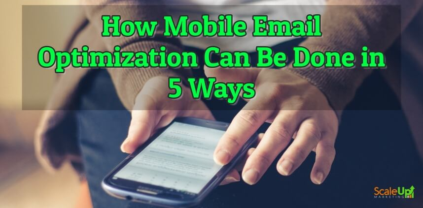 "blog title ""How Mobile Email Optimization Can Be Done in 5 Ways"" with a background image of a person's hands operating a mobile phone"