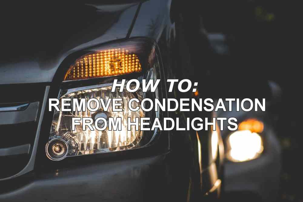 medium resolution of remove water from headlights