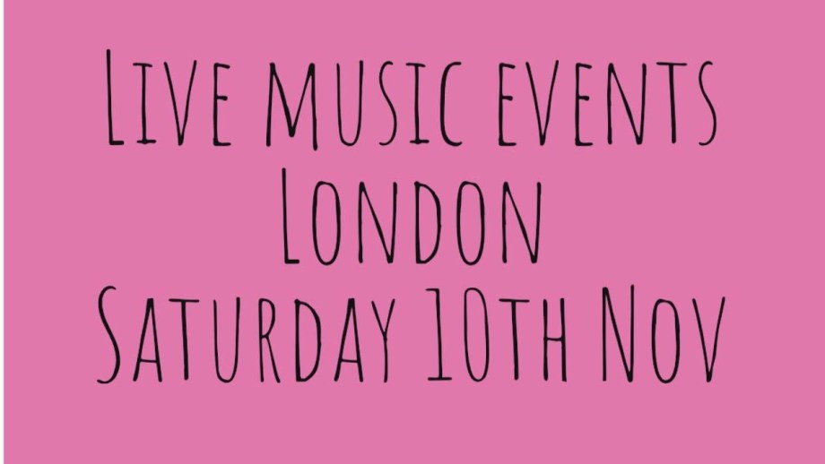 Live Music Events London: Saturday 10th November 2018