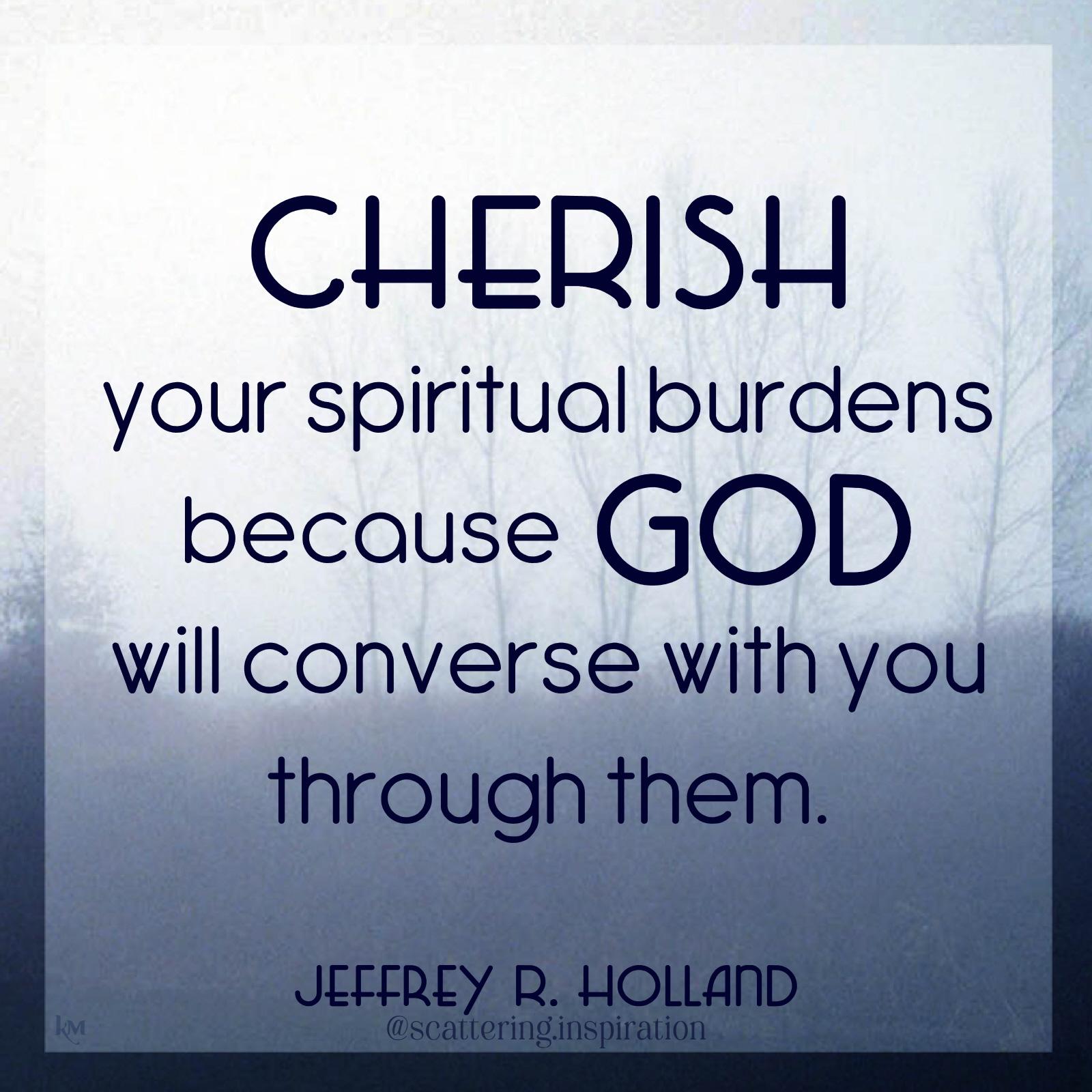 cherish your spiritual burdens