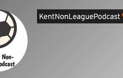 Kent Non League Podcast – Episode 183