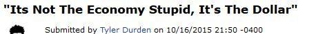 FireShot Screen Capture #242 - '_Its Not The Economy Stupid, It's The Dollar_ I Zero Hedge' - www_zerohedge_com_news_2015-10-16_its-not-economy-stupid-its-dollar