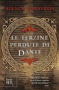 """LE TERZINE PERDUTE DI DANTE"", il romanzo di Bianca GARAVELLI. Da non perdere! (di Giuseppe PALMA)"