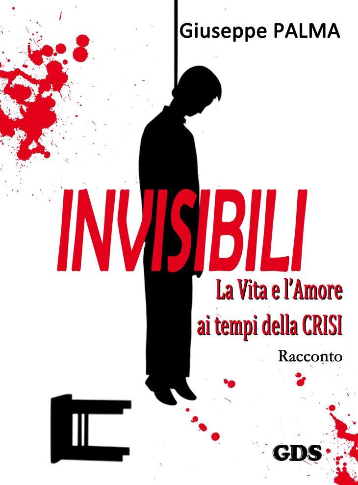 """#Racconti e #Romanzi La prima opera narrativa (#Racconto) sulla crisi economica: """"INVISIBILI. La Vita e l'Amore ai tempi della CRISI"""" di Giuseppe PALMA"""