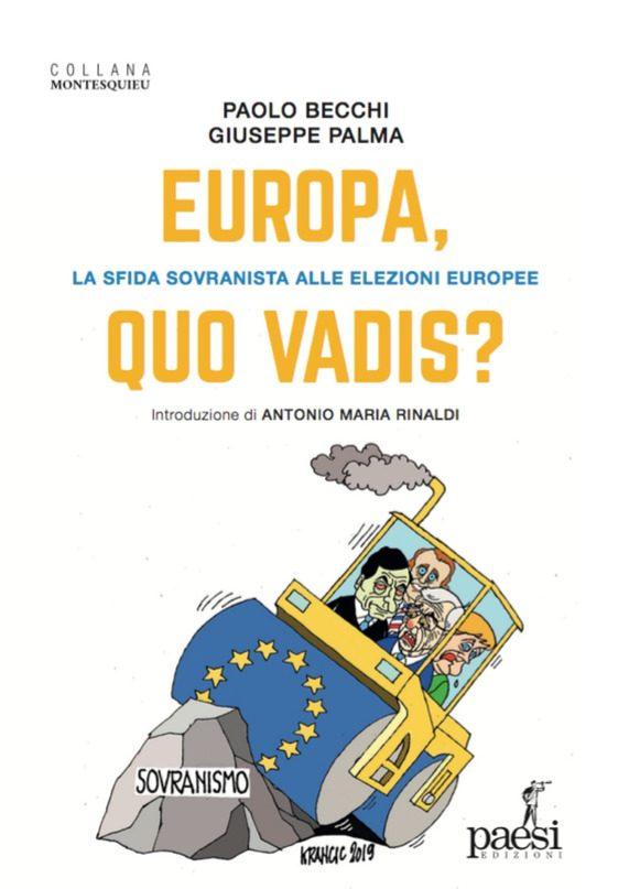 """Una lettura per le Europee2019: """"EUROPA, QUO VADIS? La sfida sovranista alle elezioni europee"""" (di P. Becchi e G. Palma, con prefazione di A.M. Rinaldi)"""