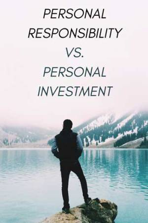 Personal Responsibility Or Personal Investment,