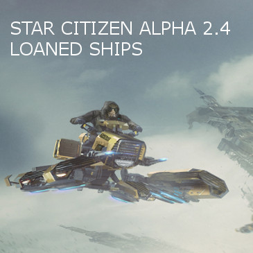 Star Citizen Alpha 2.4 and 2.5 Loaner Ships