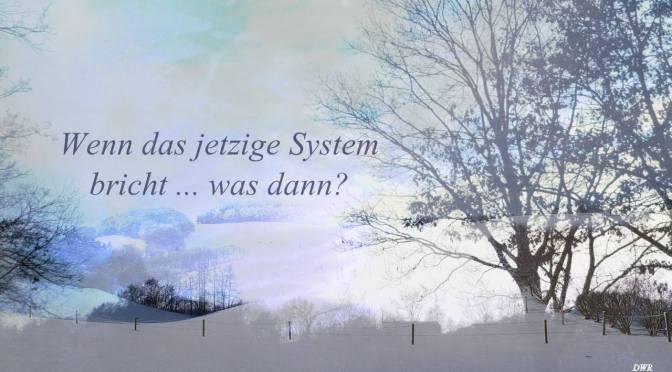 Wenn das jetzige System zerbricht, was dann?