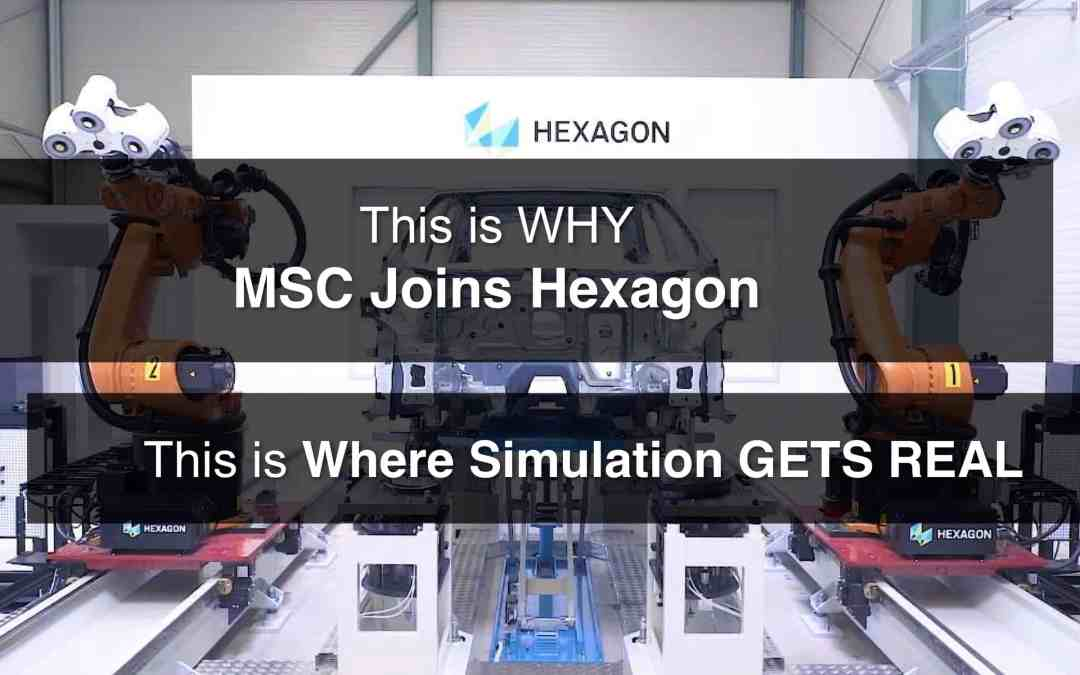 "MSC + Hexagon:  ""Where Simulation Gets Real"""
