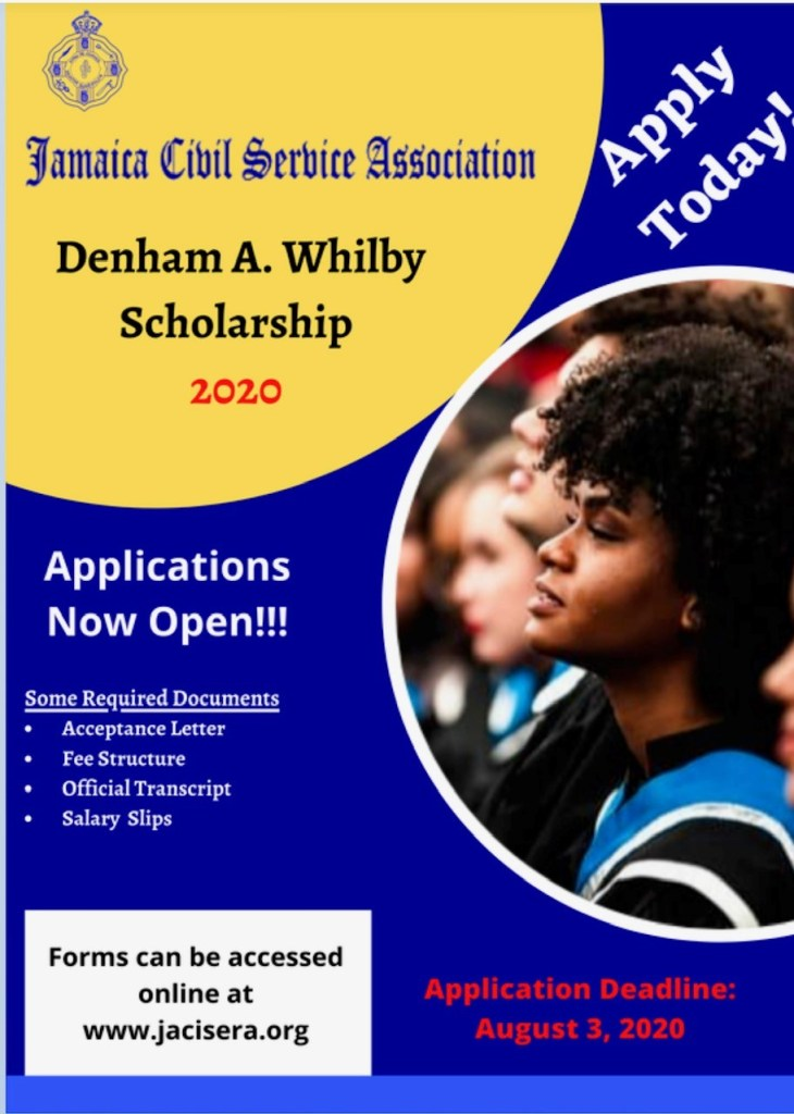 The Denham A. Whilby Memorial Scholarship of $150,000 to Jamaica Civil Service Association members and their children. Deadline of August 3.